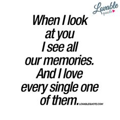 When I look at you I see all our memories. And I love every single one of them. #memories #love
