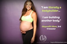 I am a BODYBUILDER.  I am literally building another body. | BeyondFit Mom- How to have a Fit & Healthy Pregnancy!