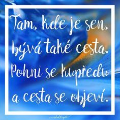 Pohni sa dopredu a cesta sa objaví. Wise Quotes, Motto, Favorite Quotes, Quotations, Positivity, Neon Signs, Motivation, Education, Sayings