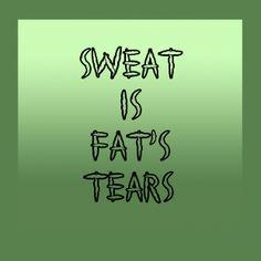 Sweat Is Fat's Tears... - shared via pinletmagic.com
