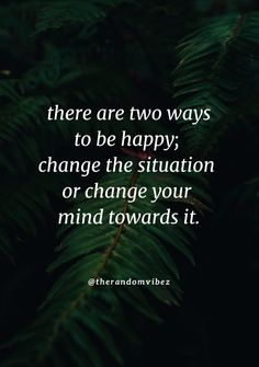 There are two ways to be happy; change the situation or change your mind towards it. #Happyquotes #Happinessquotes #Situationquotes #Mindsetquotes #Strongmindquotes #Smilequotes #Opportunityquotes #Mentalstrengthquotes #Changingquotes #Bringthechangequotes #Shortquotes #Realityquotes #Positivequotes #Serenityquotes #Wisdomquotes #Relatablequotes #Jayshettyquotes #Deepquotes #Emotionalquotes #Goodquotes #Inspiringquote #Inspirationalquotes #Instaquotes #Quotes #Quotesandsayings… Advice Quotes, Encouragement Quotes, Wisdom Quotes, Best Quotes, Inspirational Quotes About Change, Change Quotes, Strong Mind Quotes, Positive Quotes, Love Yourself Quotes