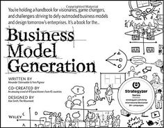 Business Model Generation: A Handbook for Visionaries, Game Changers, and Challengers by Alexander Osterwalder http://www.amazon.co.uk/dp/0470876417/ref=cm_sw_r_pi_dp_8Usrvb1VZYYFA