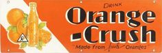 Sign for Orange Crush Soda. Made from fresh Oranges is stated along the bottom.