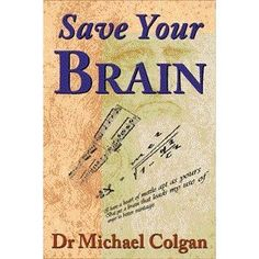 Save Your Brain by Dr. Michael Colgan. The Colgan Institute's latest model of the Brain Program stems from the spectacular advances in understanding of the chemistry of the human brain. The major discovery from recent research is that the stresses of modern life damage the brains of almost all apparently healthy people. This damage starts to show at about age 35 as measurable declines in cognition. Inevitable progression of this dmage over decades, eventually emerges as neurodegenerative dis...