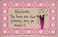 """House Was Clean Yesterday Doormat with Border by High Cotton Inc.. $19.99. Doormat is 18"""" x 27"""". Practical and useful. Great gift.. Perfect bound stitched edges.. Easy care; wash with hose and a brush. Dry flat.. Doormat: The Cat and it's housekeeping staff reside here. - Humorous, durable doormat. A great way to welcome guests. Manufactured in USA."""