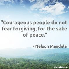 Courageous people do not fear forgiving.... - Nelson Mandela