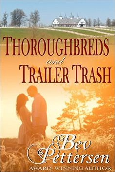 Amazon.com: THOROUGHBREDS AND TRAILER TRASH: (Hearts and Hoofbeats Book 1) eBook: Bev Pettersen: Kindle Store