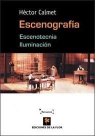 Escenografía : escenotecnia, iluminación / Héctor Calmet ; prólogo, Alejandra Boero