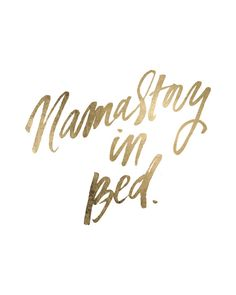 Namastay Namasté In Bed Handwritten Handlettered by planeta444