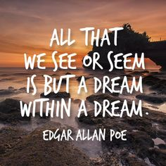 """""""All that we see or seem is but a dream within a dream.""""  -Edgar Allen Poe     Subscribe to our BOLD NEWSLETTER for unique tips for staying healthy.     https://www.adamaminerals.com/newsletter Receive Instant $10 coupon code for subscribing."""