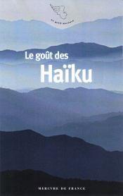 Le goût des Haïkus - Franck Médioni - Mercvre de France  De l'ordinaire extraire l'extraordinaire. Telle est la force du poème court japonais, le haïku, considéré comme la forme littéraire zen par excellence. Il met en œuvre le satori – suspension du temps –, il saisit le merveilleux tapi au cœur de l'ordinaire, l'absolu au cœur du relatif, le sacré au cœur du banal. Une émotion, une intuition, un sentiment, une perception au sommet d'une montagne, dans un jardin, en pleine tempête ou ...