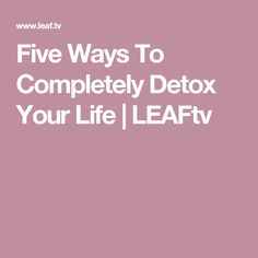 Five Ways To Completely Detox Your Life | LEAFtv