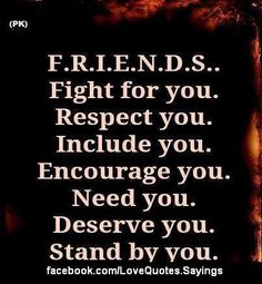 Friends Fight For You, And You Fight For Them. That's true friendship and true love.