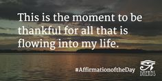 This is the moment to be thankful for all that is flowing into my life. #AffirmationoftheDay #Inspiration #Dherbs