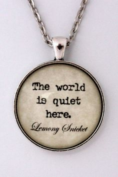 The World Is Quiet Here Author Lemony Snicket The Series Of Unfortunate Events Book Literary Quote Pendant Necklace VFD Literature Jewelry