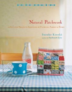 Natural Patchwork: 26 Stylish Projects Inspired by Flowers, Fabric, and Home (Make Good: Crafts + Life) by Suzuko Koseki, http://www.amazon.com/dp/1590308816/ref=cm_sw_r_pi_dp_rlEPqb0TEJQPJ