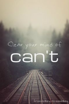 "Clear your mind of ""Can't""."