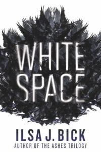 White Space by Ilsa J. Bick | Publisher: Egmont USA | Publication Date: February 11, 2014 | www.ilsajbick.com | #YA Science Fiction