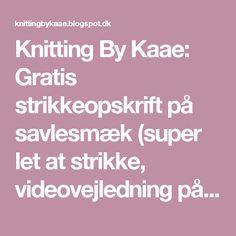 Knitting By Kaae: Gratis strikkeopskrift på savlesmæk (super let at strikke, videovejledning på dansk) 🙌🏼
