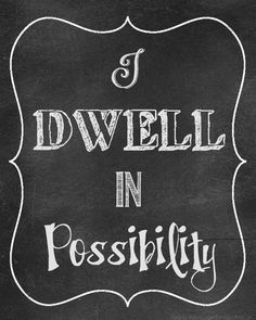 """I dwell in possibility"" - Emily Dickinson"
