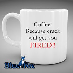 funny Coffee Mug Coffee because Crack will get you by BlueFoxGifts, $9.99