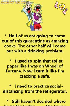 * Half of us are going to come out of this quarantine as amazing cooks. The other half will come out with a drinking problem. * I used to spin that toilet paper like I was on Wheel of Fortune. Now I turn it like. Best Quotes, Funny Quotes, Funny Memes, Hilarious, Sober Quotes, Life Quotes, Humor Quotes, Work Quotes, Sarcastic Quotes