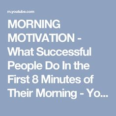 MORNING MOTIVATION - What Successful People Do In the First 8 Minutes of  Their Morning - 5022269a8