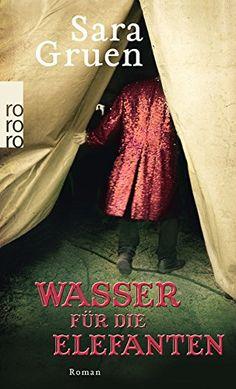 """*** mit dem glichen Titel """"Wasser für die Elefanten"""" gibt es  auch eine tolle Verfilmung dieses Romans."""