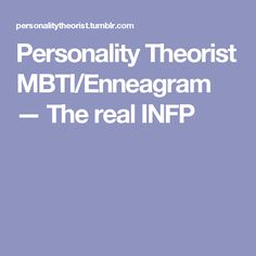 Personality Theorist MBTI/Enneagram — The real INFP