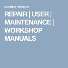 THE online source for free manuals Repair Manuals, Workshop, Atelier, Work Shop Garage
