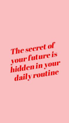 """""""the secret of your future is hidden in your daily routine."""" the secret of your future is hidden in your daily routine. Motivacional Quotes, Care Quotes, Mood Quotes, Best Quotes, New Week Quotes, Feeling Happy Quotes, Hustle Quotes, Quotes Women, Reminder Quotes"""