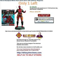 Dr. Boyd Invites you to visit our Web-Site for all the Entertainment Earth Merchandise that Walmart, K-Mart, Toys R Us, Disneyland, and Target do not carry.  We have had over 17,424 hits since we went into the Affiliate Marketing Business. Usually leaves the warehouse in 1 full business day.  Today We Have Only 1 Left: Marvel Deadpool White Pawn Chess Piece with Collector Magazine http://www.entertainmentearth.com/prodinfo.asp?number=DC680780&id=GO-412128922