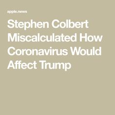 Stephen Colbert Miscalculated How Coronavirus Would Affect Trump Wise Person, Stephen Colbert, Vanity Fair