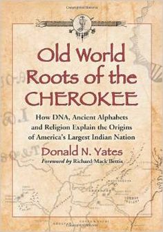 """Old World Roots of the Cherokee: How DNA, Ancient Alphabets and Religion Explain the Origins of America's Largest Indian Nation"" - by Donald N. Yates / Richard Mack Bettis pages) Cherokee History, Native American Cherokee, Native American Wisdom, Native American History, American Indians, American Symbols, American Women, Cherokee Indian Quotes, Cherokee Indian Tattoos"