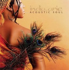 """India Arie Acoustic Soul album... wow.. where do I begin. I spent a lot of time crying to """"I'm ready for love"""". Her voice is amazing and she has such a positive message in her songs. Shit.. let me find that CD.."""