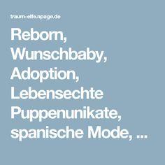 Reborn, Wunschbaby, Adoption, Lebensechte Puppenunikate, spanische Mode, Babykleidung,