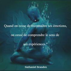 """""""Quand on cesse de reconnaître ses émotions, on cesse de comprendre le sens de ses expériences."""" (Nathaniel Branden) #citation #emotion #expérience"""