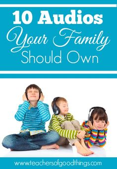 10 Audios Your Family Should Own - Audios are perfect ways to have children gain more vocabulary, build attentiveness and increase their literary minds. | www.teachersofgoodthings.com