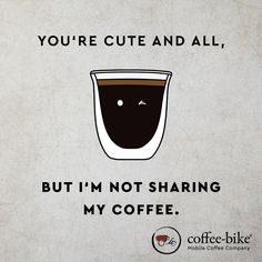 Sorry but I am not sharing my Coffee Youre Cute, Coffee Company, Coffee Quotes, My Coffee, Bike, Kaffee, Bicycle, My Coffee Shop, Bicycles
