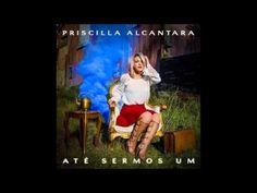 Priscilla Alcântara  - Espírito Santo  CD Até Sermos Um