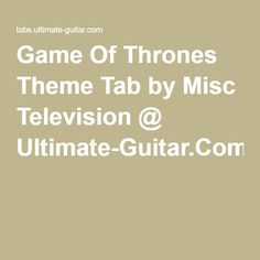 Game Of Thrones Theme Tab by Misc Television @ Ultimate-Guitar.Com