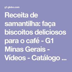Receita de samantilha: faça biscoitos deliciosos para o café - G1 Minas Gerais - Vídeos - Catálogo de Vídeos