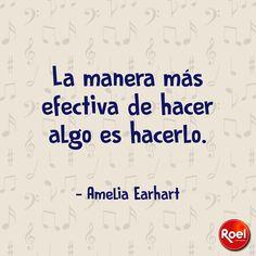La manera más efectiva de hacer algo es hacerlo.   -Amelia Earhart  #Frasedeldía