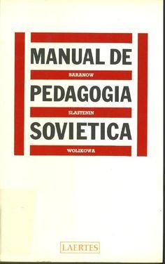 Manual de pedagogía soviética / S.P. Baranow, T.W. Wolikowa, W.A. Slastenin ; traducción de José Mª Quintana Cabanas
