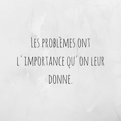 Citation : les problèmes ont l'importance qu'on leur donne Positive Thoughts, Positive Quotes, Motivational Quotes, Inspirational Quotes, Positive Psychology, Daily Quotes, Best Quotes, Funny Quotes, Life Quotes