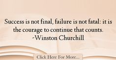 The most popular Winston Churchill Quotes About Failure - 18413 : Success is not final, failure is not fatal: it is the courage to continue that counts. Citations Churchill, Churchill Quotes, Winston Churchill, Success Is Not Final, Failure Quotes