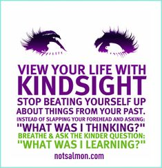 Truly Inspirational Quote: Note to Self: view-yourself-with-kindsight. The Words, Cool Words, Great Quotes, Quotes To Live By, Inspirational Quotes, Awesome Quotes, Motivational Quotes, Fantastic Quotes, Uplifting Quotes