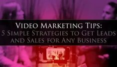 Video Marketing Tips: 5 Simple Strategies to Get Leads and Sales for Any Business Growing Your Business, To Focus, Internet Marketing, Online Business, Connection, Encouragement, How To Get, Teaching, Education