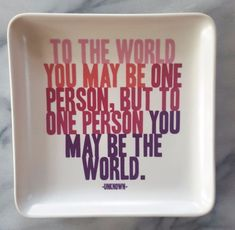 """""""To the World you may be one person, but to one person you may be the world"""" quote Ceramic Trinket Tray.Keep your favorite jewelry pieces close at hand with this adorable tray."""
