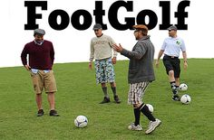 Foot Golf - a cross between soccer and golf. I must play this!